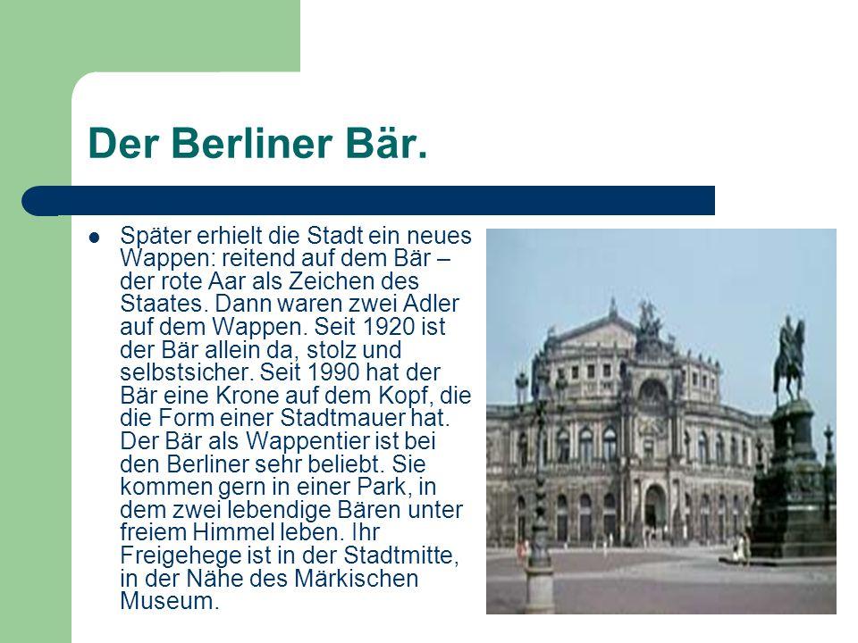 Der Berliner Bär. Später erhielt die Stadt ein neues Wappen: reitend auf dem Bär – der rote Aar als Zeichen des Staates. Dann waren zwei Adler auf dem