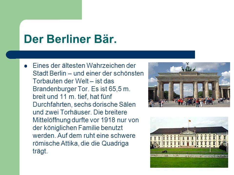 Der Berliner Bär. Eines der ältesten Wahrzeichen der Stadt Berlin – und einer der schönsten Torbauten der Welt – ist das Brandenburger Tor. Es ist 65,