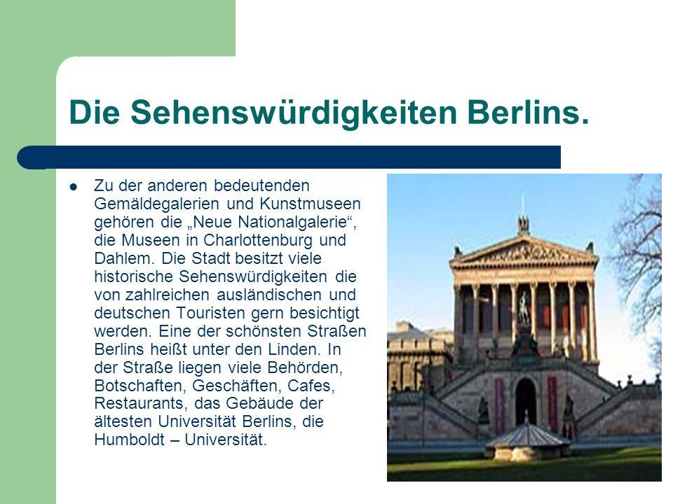 Die Sehenswürdigkeiten Berlins. Zu der anderen bedeutenden Gemäldegalerien und Kunstmuseen gehören die Neue Nationalgalerie, die Museen in Charlottenb