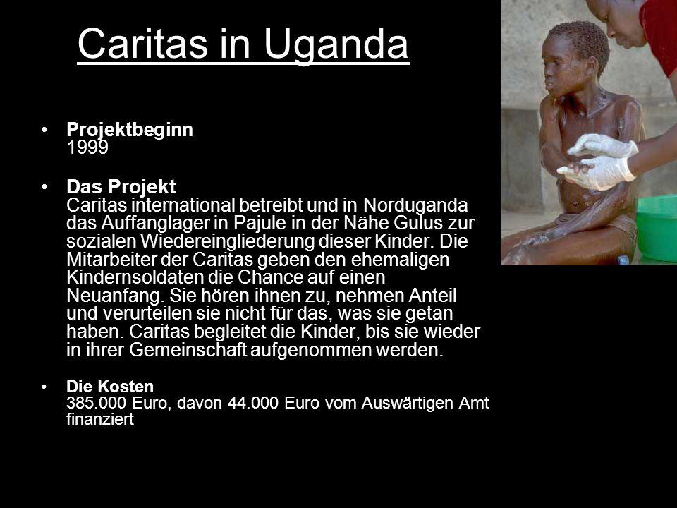 Caritas in Uganda Projektbeginn 1999 Das Projekt Caritas international betreibt und in Norduganda das Auffanglager in Pajule in der Nähe Gulus zur sozialen Wiedereingliederung dieser Kinder.