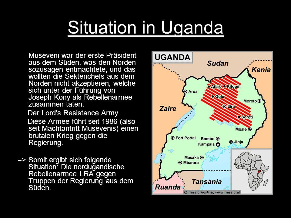 Situation in Uganda Museveni war der erste Präsident aus dem Süden, was den Norden sozusagen entmachtete, und das wollten die Sektenchefs aus dem Norden nicht akzeptieren, welche sich unter der Führung von Joseph Kony als Rebellenarmee zusammen taten.
