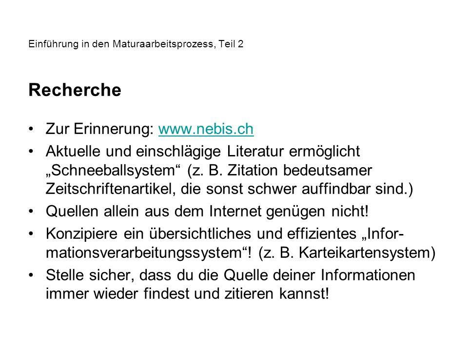Einführung in den Maturaarbeitsprozess, Teil 2 Recherche Zur Erinnerung: www.nebis.chwww.nebis.ch Aktuelle und einschlägige Literatur ermöglicht Schneeballsystem (z.
