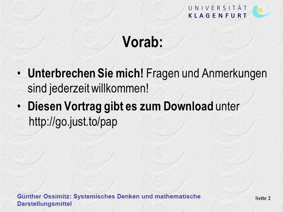Günther Ossimitz: Systemisches Denken und mathematische Darstellungsmittel Seite 2 Vorab: Unterbrechen Sie mich! Fragen und Anmerkungen sind jederzeit