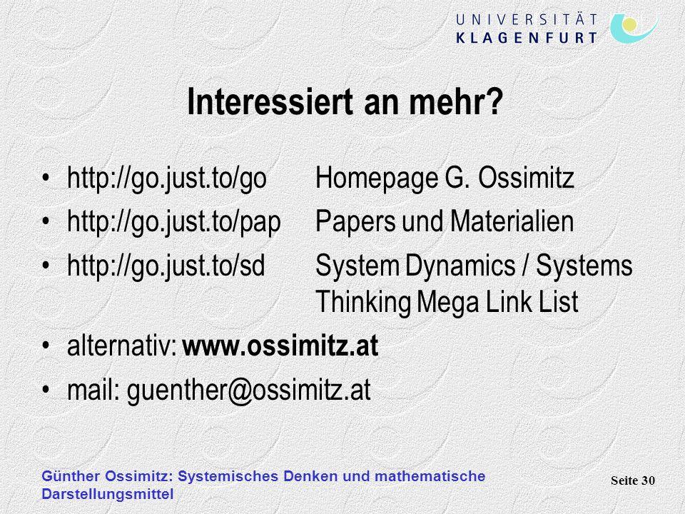 Günther Ossimitz: Systemisches Denken und mathematische Darstellungsmittel Seite 30 Interessiert an mehr? http://go.just.to/go Homepage G. Ossimitz ht