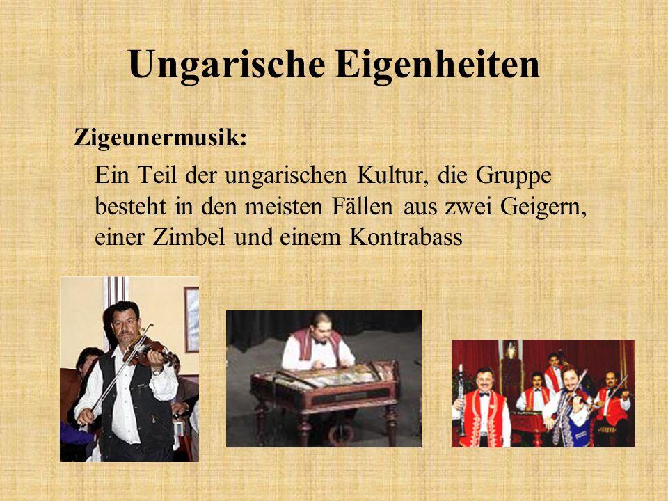 Ungarische Eigenheiten Zigeunermusik: Ein Teil der ungarischen Kultur, die Gruppe besteht in den meisten Fällen aus zwei Geigern, einer Zimbel und ein