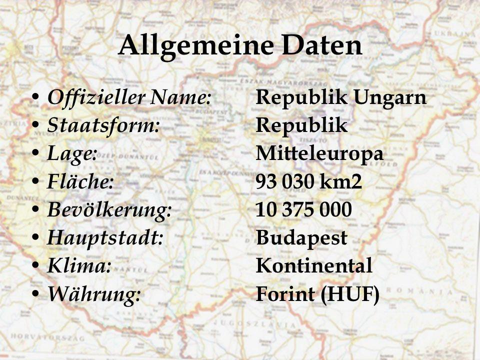 Allgemeine Daten Offizieller Name: Republik Ungarn Staatsform: Republik Lage: Mitteleuropa Fläche: 93 030 km2 Bevölkerung: 10 375 000 Hauptstadt: Buda