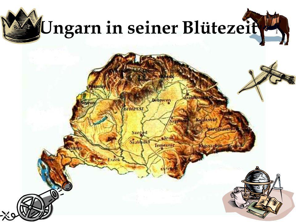 Ungarn in seiner Blütezeit