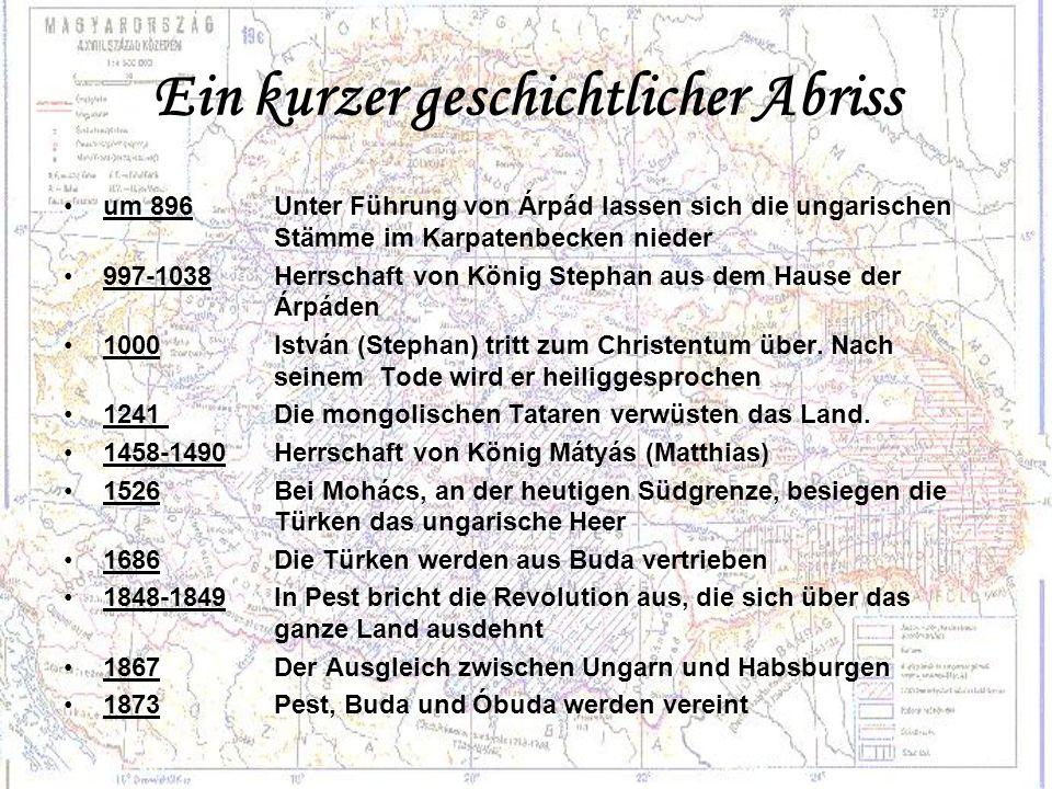 Ein kurzer geschichtlicher Abriss um 896Unter Führung von Árpád lassen sich die ungarischen Stämme im Karpatenbecken nieder 997-1038Herrschaft von Kön