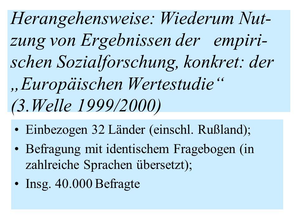 Herangehensweise: Wiederum Nut- zung von Ergebnissen der empiri- schen Sozialforschung, konkret: der Europäischen Wertestudie (3.Welle 1999/2000) Einb