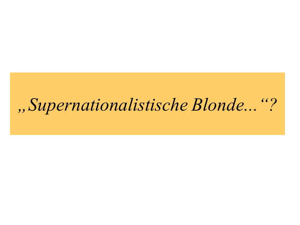 Supernationalistische Blonde...?