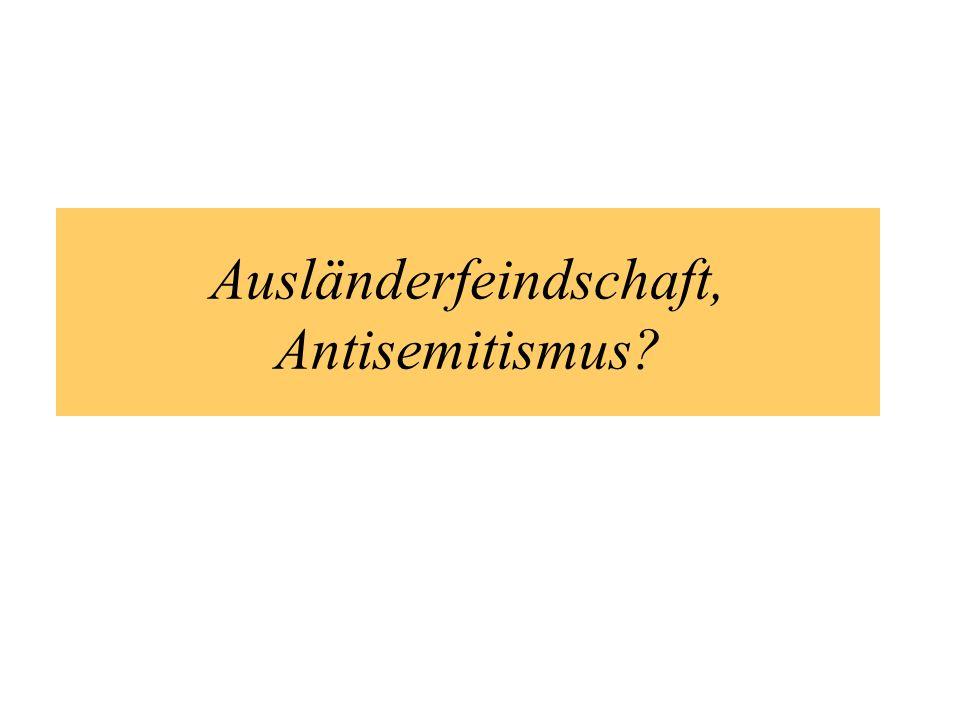 Ausländerfeindschaft, Antisemitismus?