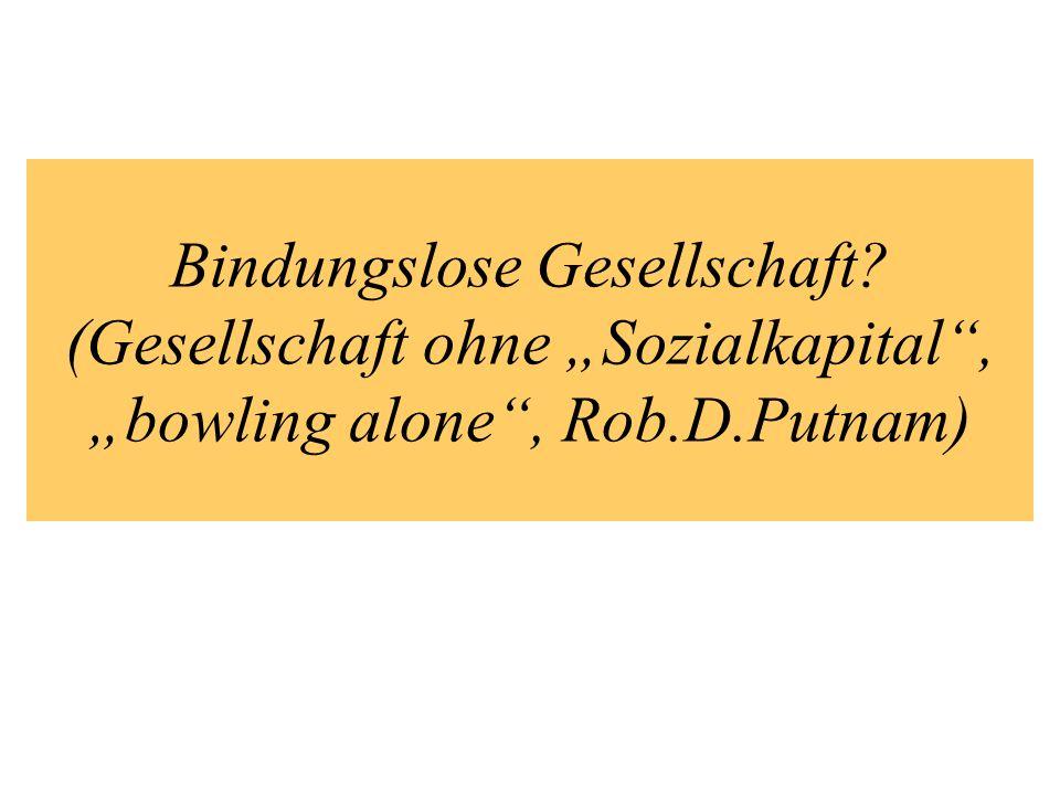 Bindungslose Gesellschaft? (Gesellschaft ohne Sozialkapital, bowling alone, Rob.D.Putnam)