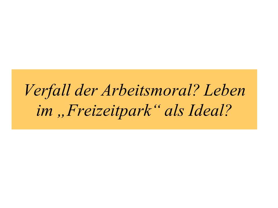 Verfall der Arbeitsmoral? Leben im Freizeitpark als Ideal?