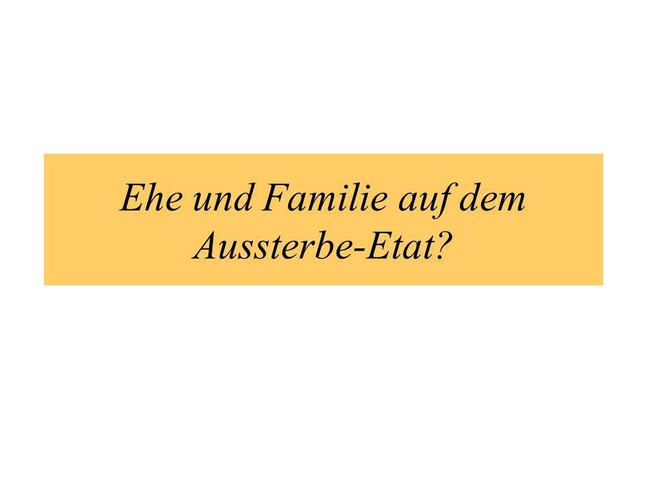 Ehe und Familie auf dem Aussterbe-Etat?