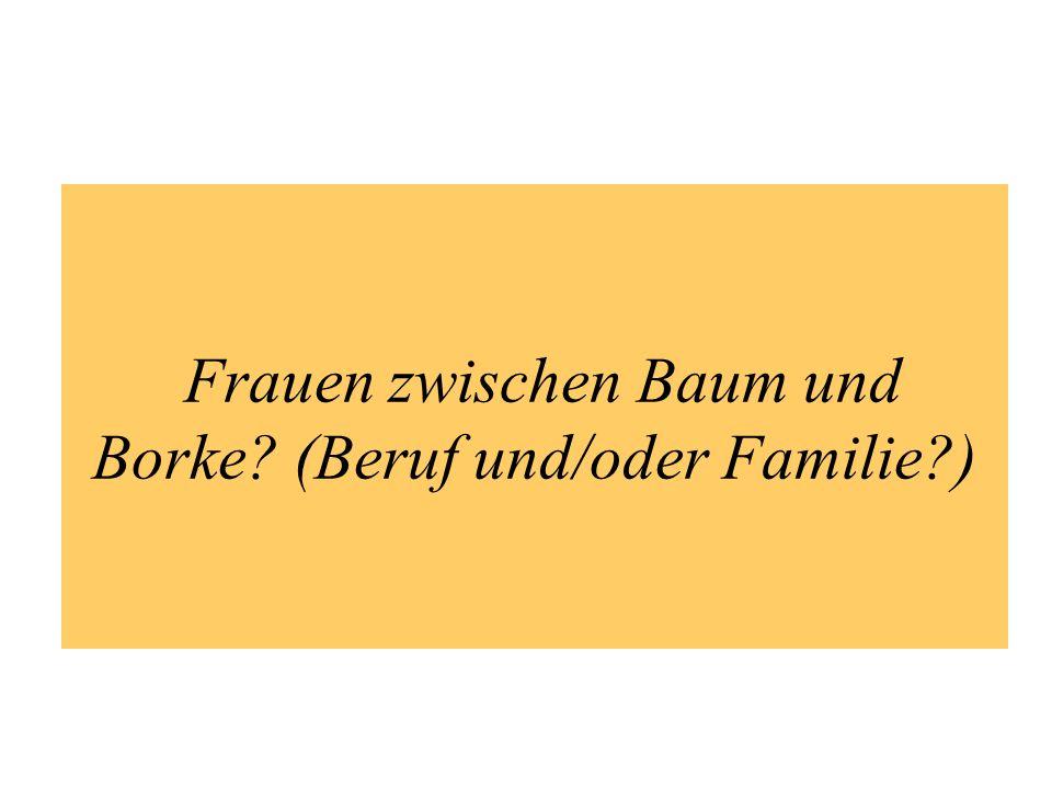 Frauen zwischen Baum und Borke? (Beruf und/oder Familie?)