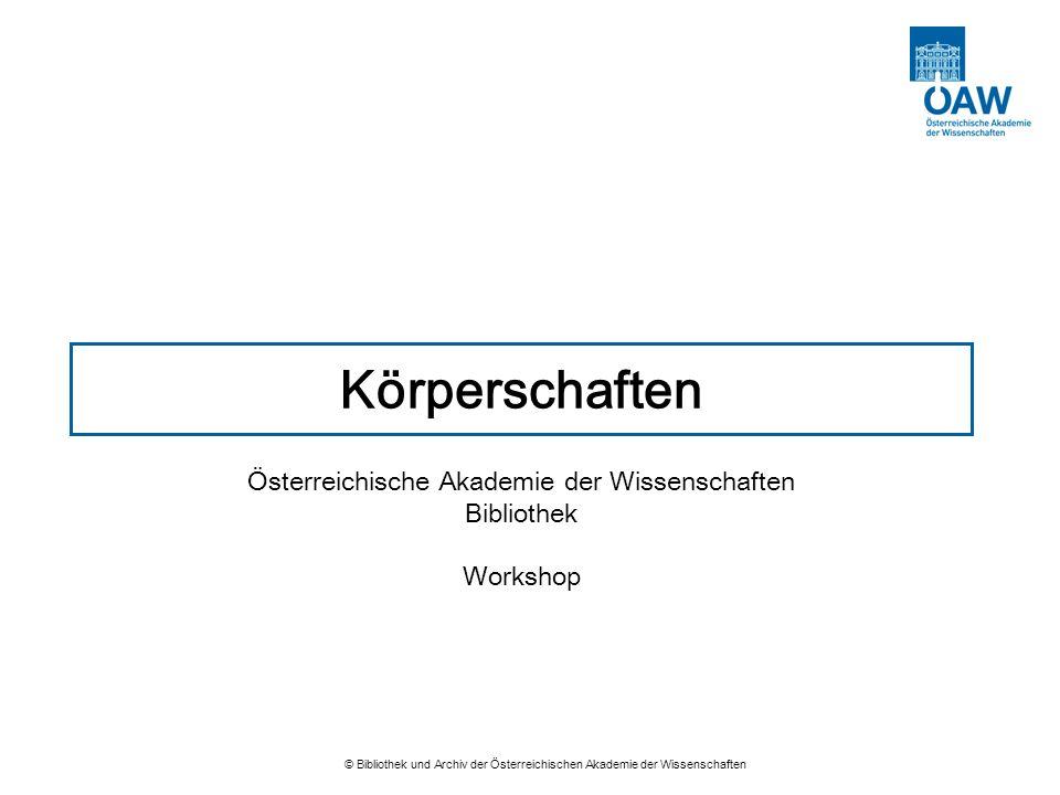 © Bibliothek und Archiv der Österreichischen Akademie der Wissenschaften Körperschaften Österreichische Akademie der Wissenschaften Bibliothek Worksho