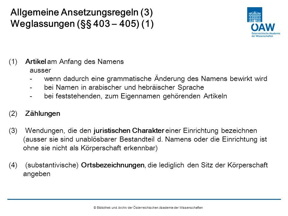© Bibliothek und Archiv der Österreichischen Akademie der Wissenschaften Allgemeine Ansetzungsregeln (3) Weglassungen (§§ 403 – 405) (1) (1) Artikel a
