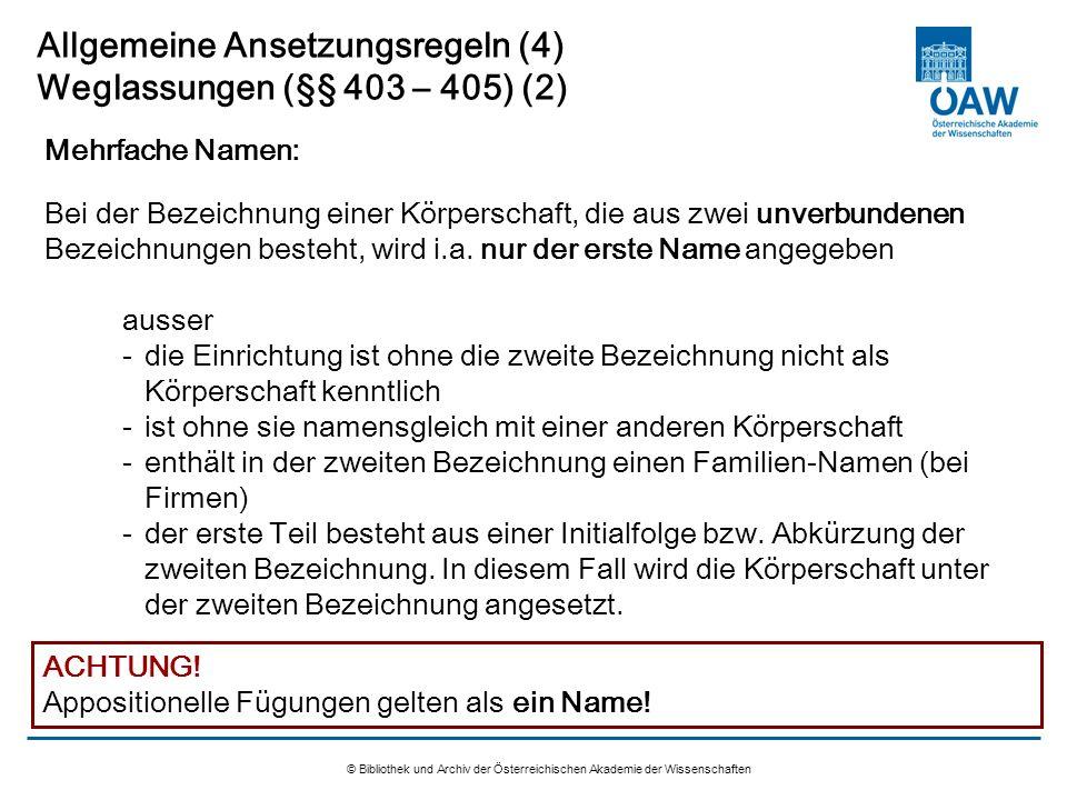 © Bibliothek und Archiv der Österreichischen Akademie der Wissenschaften Allgemeine Ansetzungsregeln (4) Weglassungen (§§ 403 – 405) (2) Bei der Bezei
