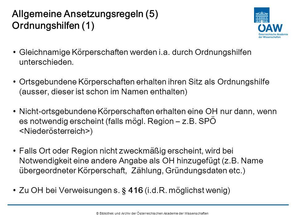 © Bibliothek und Archiv der Österreichischen Akademie der Wissenschaften Allgemeine Ansetzungsregeln (5) Ordnungshilfen (1) Gleichnamige Körperschafte