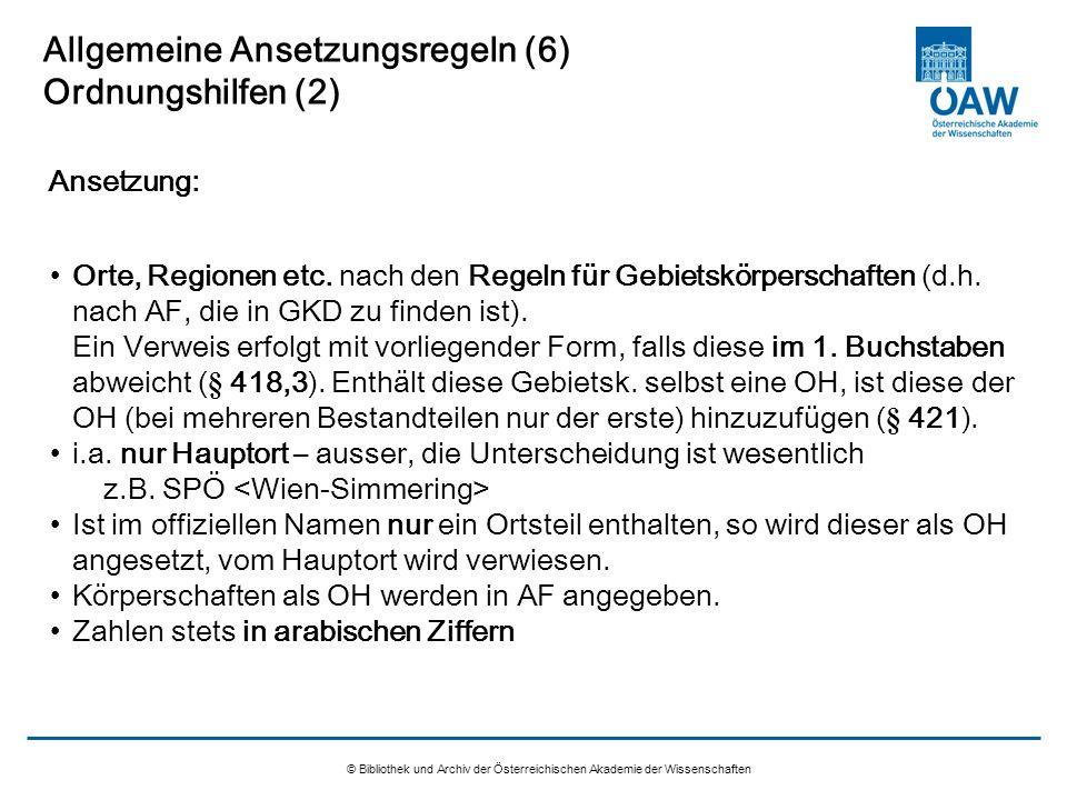 © Bibliothek und Archiv der Österreichischen Akademie der Wissenschaften Allgemeine Ansetzungsregeln (6) Ordnungshilfen (2) Orte, Regionen etc. nach d