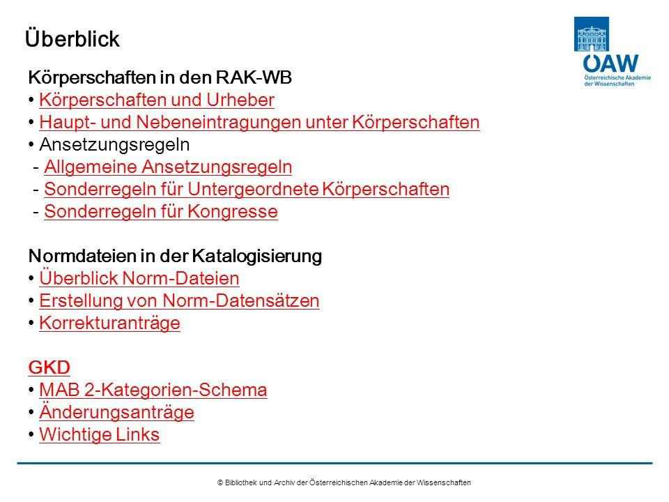 © Bibliothek und Archiv der Österreichischen Akademie der Wissenschaften Überblick Körperschaften in den RAK-WB Körperschaften und Urheber Haupt- und
