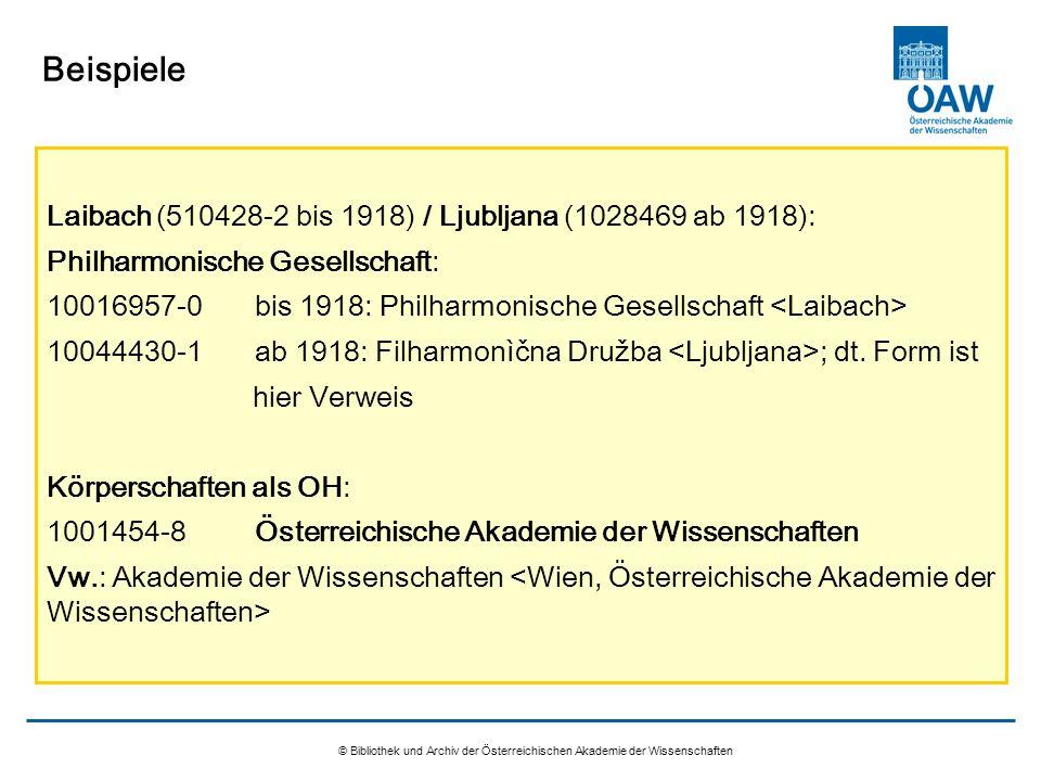 © Bibliothek und Archiv der Österreichischen Akademie der Wissenschaften Beispiele Laibach (510428-2 bis 1918) / Ljubljana (1028469 ab 1918): Philharm