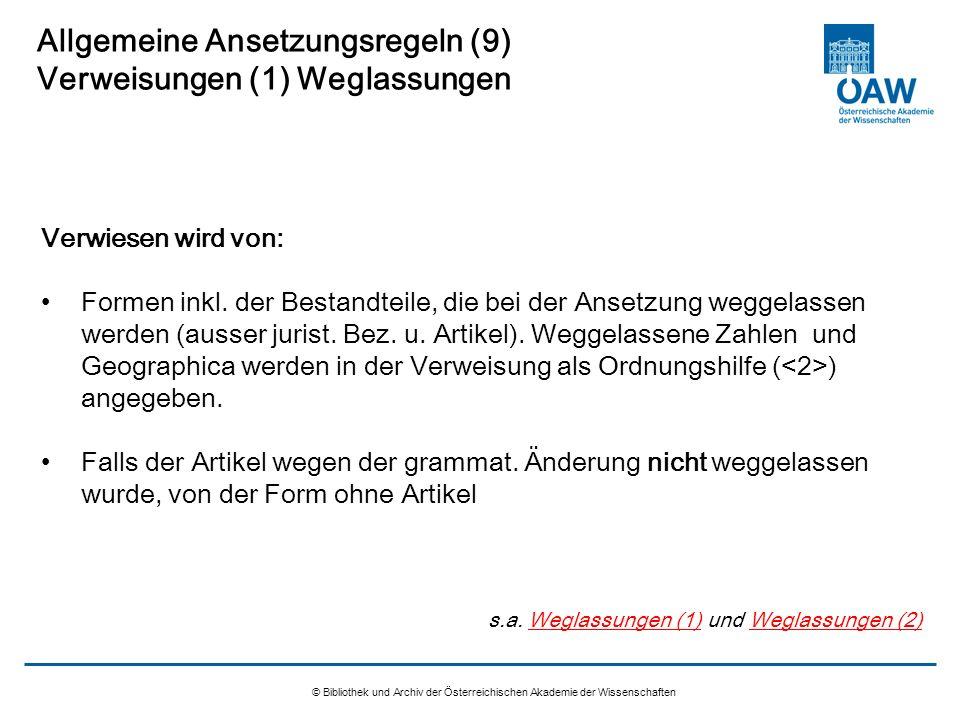 © Bibliothek und Archiv der Österreichischen Akademie der Wissenschaften Allgemeine Ansetzungsregeln (9) Verweisungen (1) Weglassungen Verwiesen wird