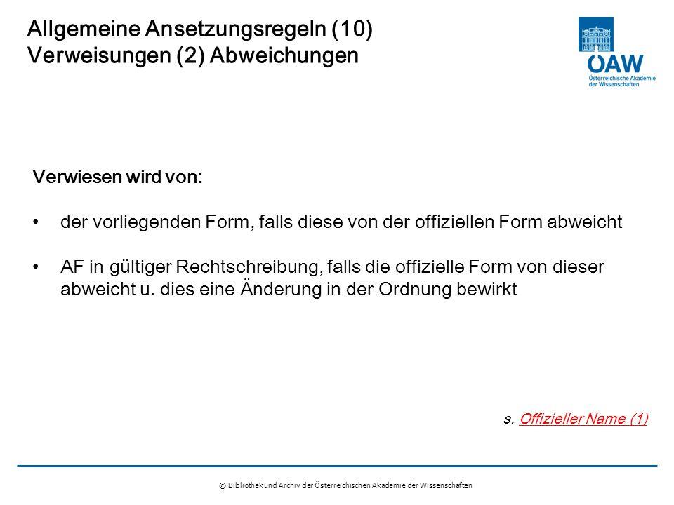 © Bibliothek und Archiv der Österreichischen Akademie der Wissenschaften Allgemeine Ansetzungsregeln (10) Verweisungen (2) Abweichungen Verwiesen wird