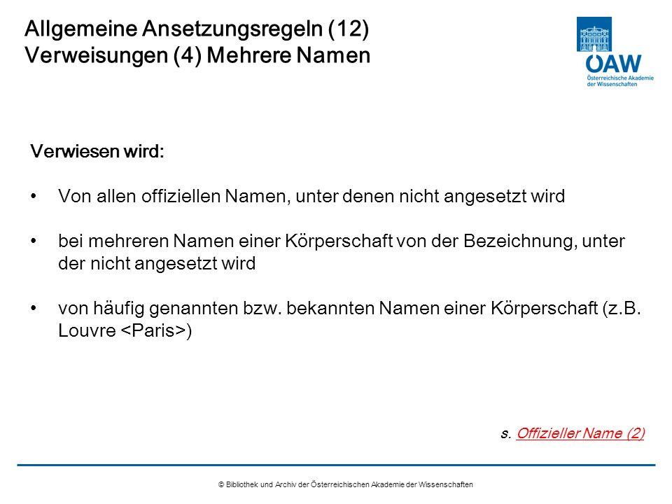 © Bibliothek und Archiv der Österreichischen Akademie der Wissenschaften Allgemeine Ansetzungsregeln (12) Verweisungen (4) Mehrere Namen Verwiesen wir