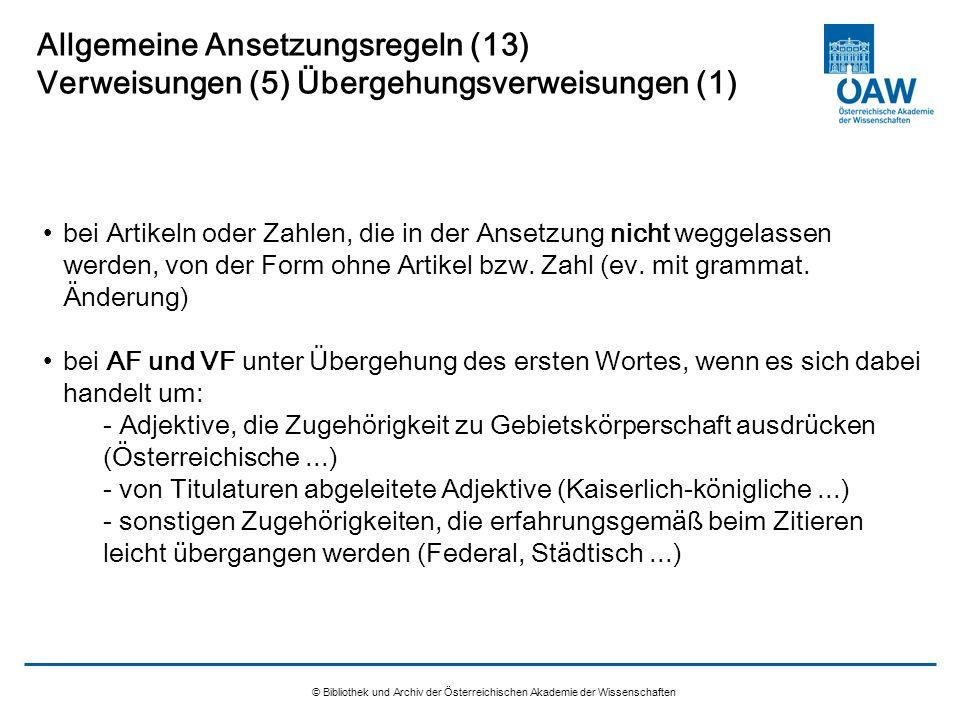 © Bibliothek und Archiv der Österreichischen Akademie der Wissenschaften Allgemeine Ansetzungsregeln (13) Verweisungen (5) Übergehungsverweisungen (1)