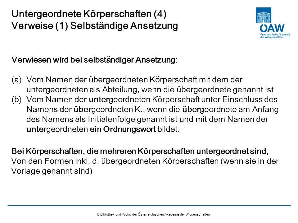 © Bibliothek und Archiv der Österreichischen Akademie der Wissenschaften Untergeordnete Körperschaften (4) Verweise (1) Selbständige Ansetzung Verwies