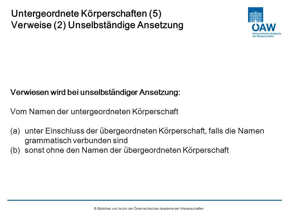 © Bibliothek und Archiv der Österreichischen Akademie der Wissenschaften Untergeordnete Körperschaften (5) Verweise (2) Unselbständige Ansetzung Verwi