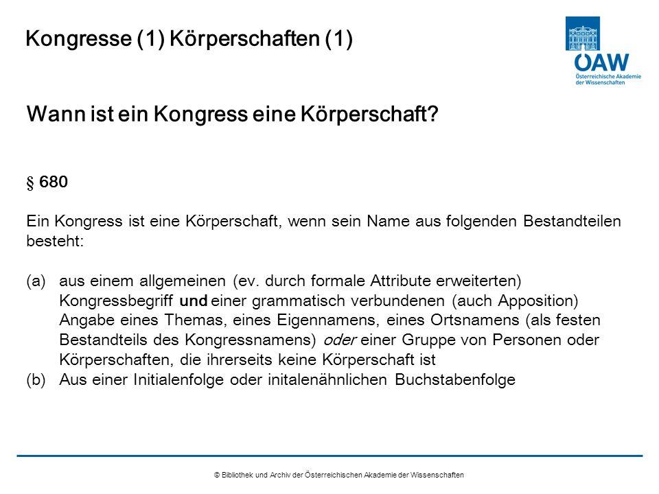 © Bibliothek und Archiv der Österreichischen Akademie der Wissenschaften Kongresse (1) Körperschaften (1) Wann ist ein Kongress eine Körperschaft? § 6
