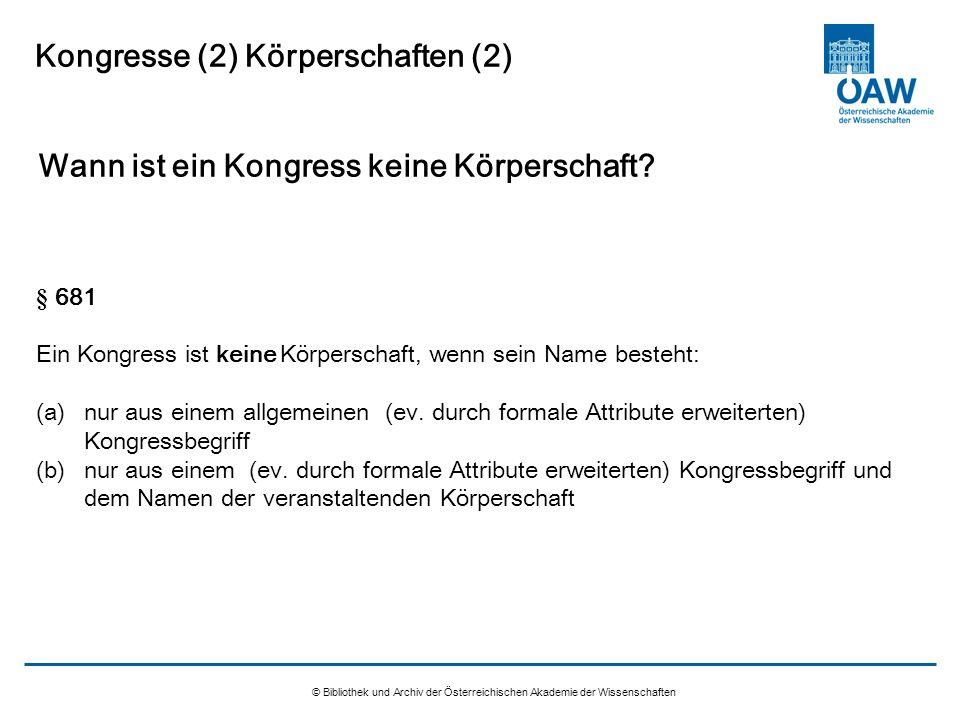 © Bibliothek und Archiv der Österreichischen Akademie der Wissenschaften Kongresse (2) Körperschaften (2) Wann ist ein Kongress keine Körperschaft? §