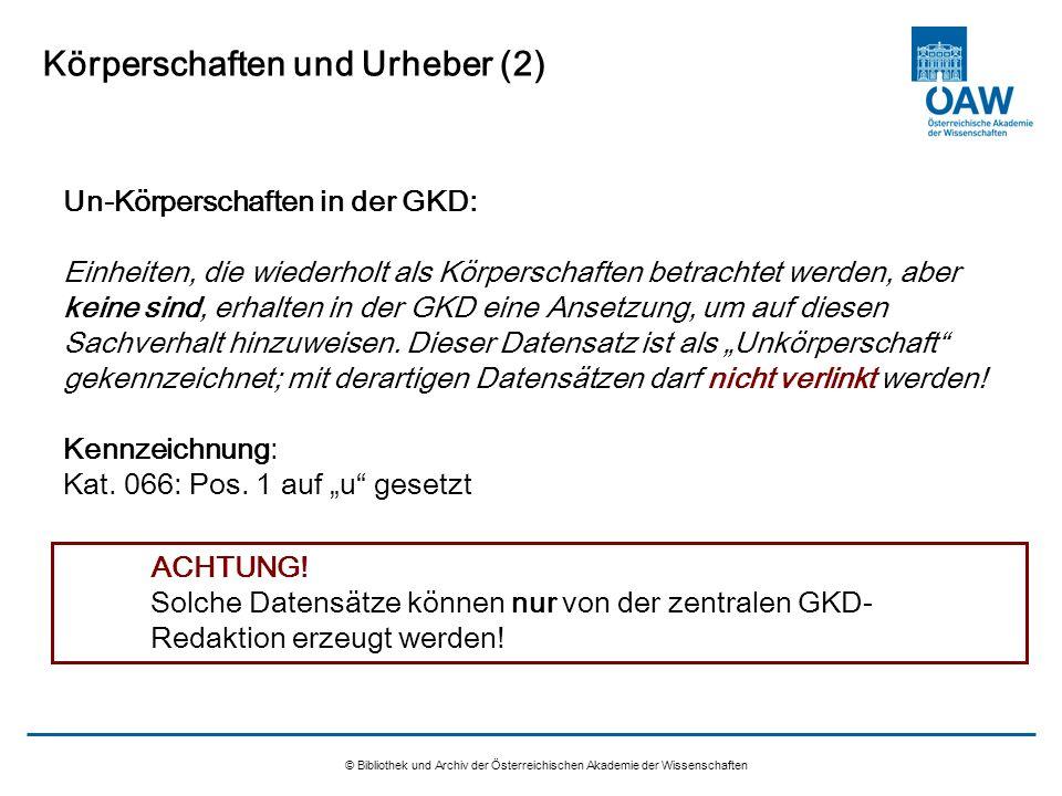 © Bibliothek und Archiv der Österreichischen Akademie der Wissenschaften Körperschaften und Urheber (2) Un-Körperschaften in der GKD: Einheiten, die w