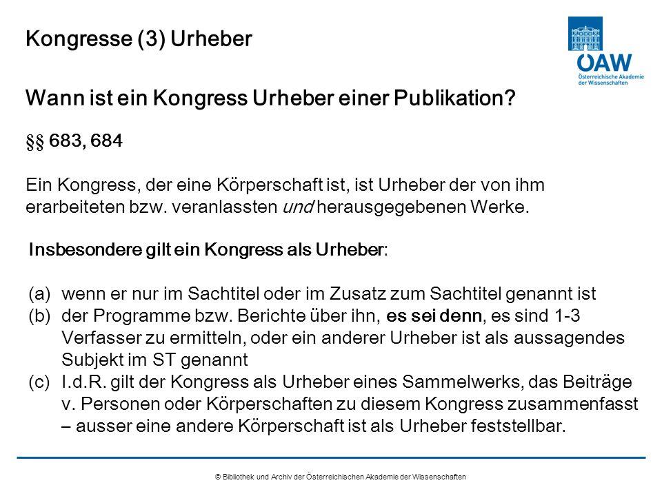 © Bibliothek und Archiv der Österreichischen Akademie der Wissenschaften Kongresse (3) Urheber Wann ist ein Kongress Urheber einer Publikation? §§ 683