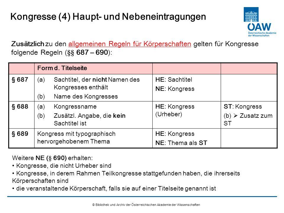 © Bibliothek und Archiv der Österreichischen Akademie der Wissenschaften Kongresse (4) Haupt- und Nebeneintragungen Zusätzlich zu den allgemeinen Rege