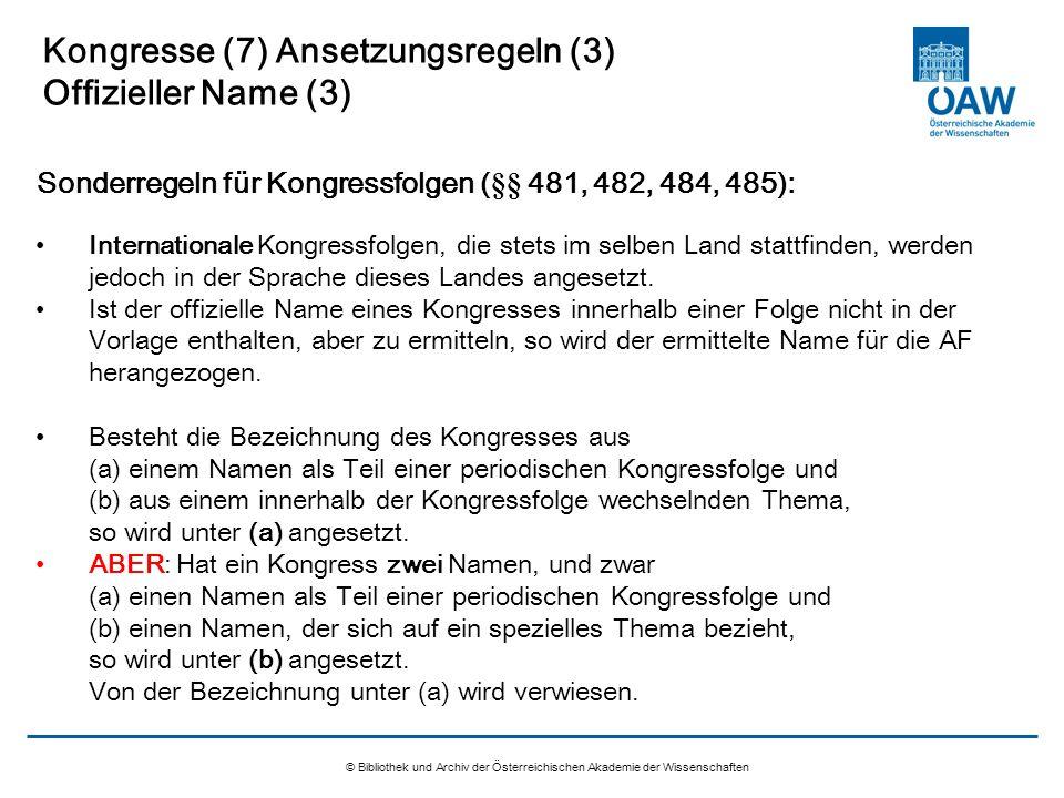 © Bibliothek und Archiv der Österreichischen Akademie der Wissenschaften Kongresse (7) Ansetzungsregeln (3) Offizieller Name (3) Internationale Kongre