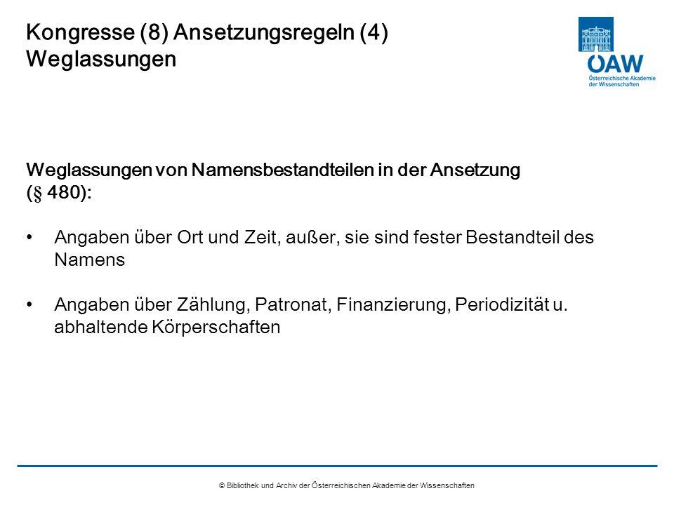 © Bibliothek und Archiv der Österreichischen Akademie der Wissenschaften Kongresse (8) Ansetzungsregeln (4) Weglassungen Weglassungen von Namensbestan