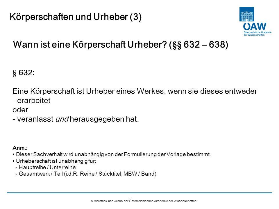 © Bibliothek und Archiv der Österreichischen Akademie der Wissenschaften Körperschaften und Urheber (3) Wann ist eine Körperschaft Urheber? (§§ 632 –