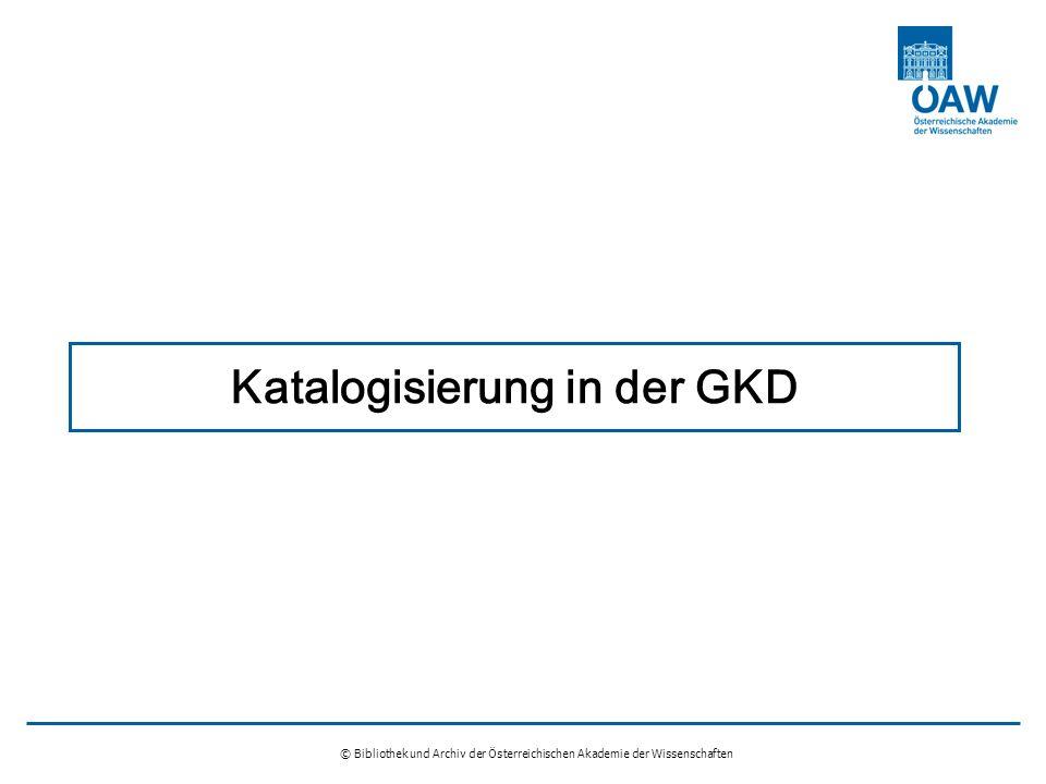 © Bibliothek und Archiv der Österreichischen Akademie der Wissenschaften Katalogisierung in der GKD