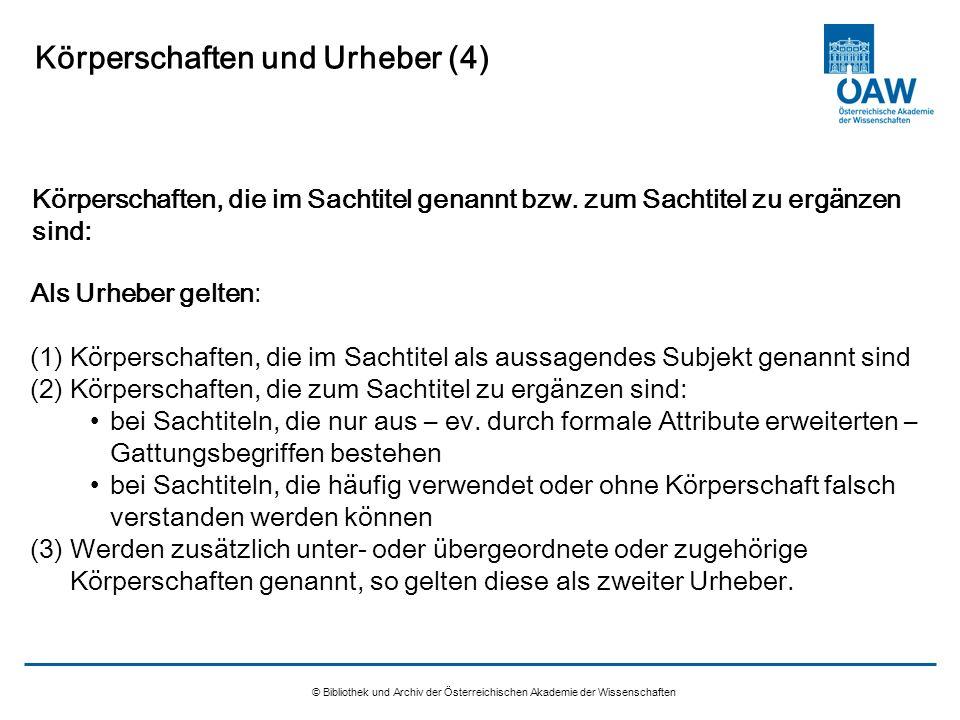 © Bibliothek und Archiv der Österreichischen Akademie der Wissenschaften Körperschaften und Urheber (4) Als Urheber gelten: (1)Körperschaften, die im