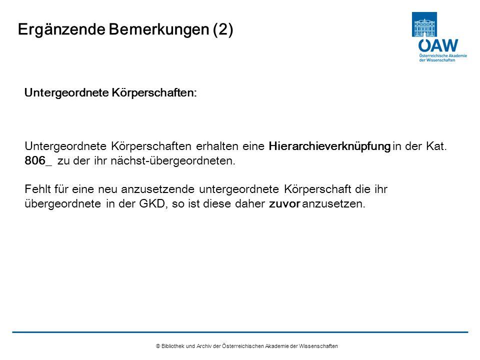 © Bibliothek und Archiv der Österreichischen Akademie der Wissenschaften Ergänzende Bemerkungen (2) Untergeordnete Körperschaften erhalten eine Hierar