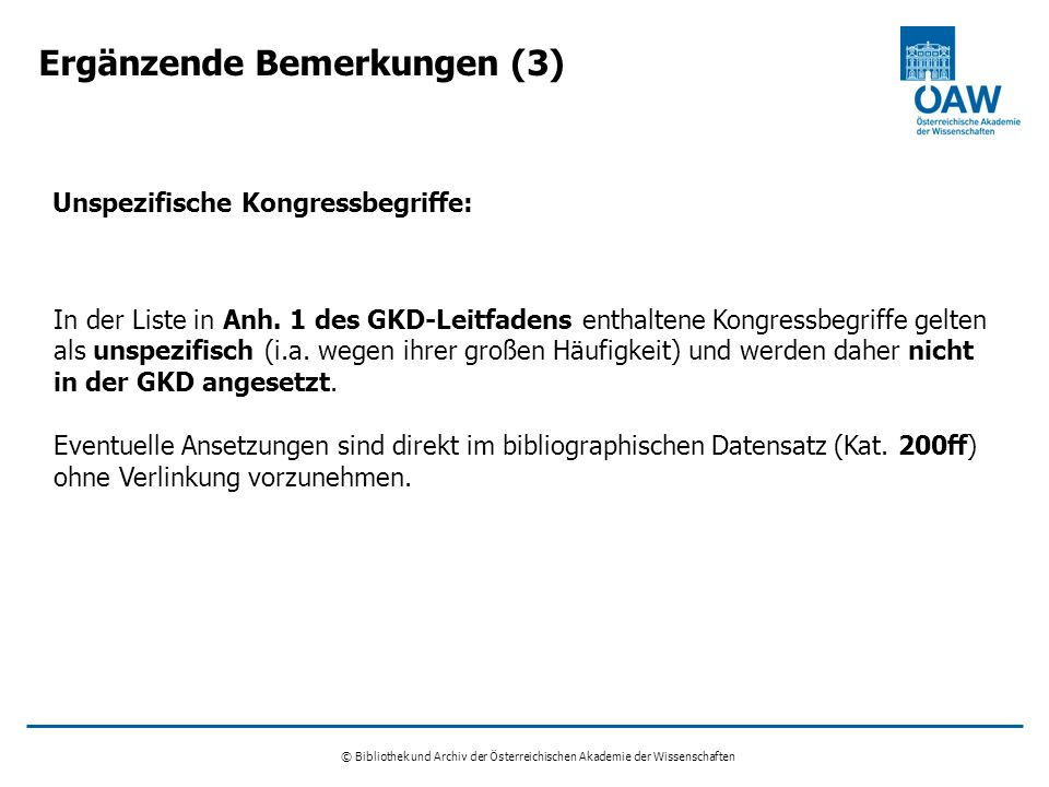 © Bibliothek und Archiv der Österreichischen Akademie der Wissenschaften Ergänzende Bemerkungen (3) In der Liste in Anh. 1 des GKD-Leitfadens enthalte