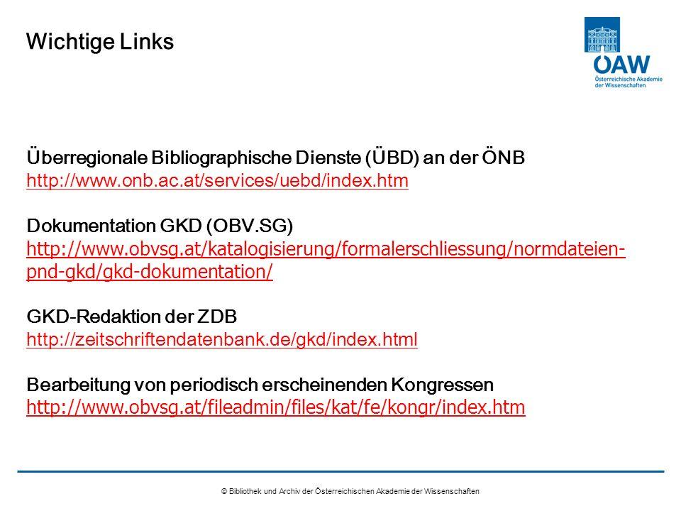 © Bibliothek und Archiv der Österreichischen Akademie der Wissenschaften Wichtige Links Überregionale Bibliographische Dienste (ÜBD) an der ÖNB http:/
