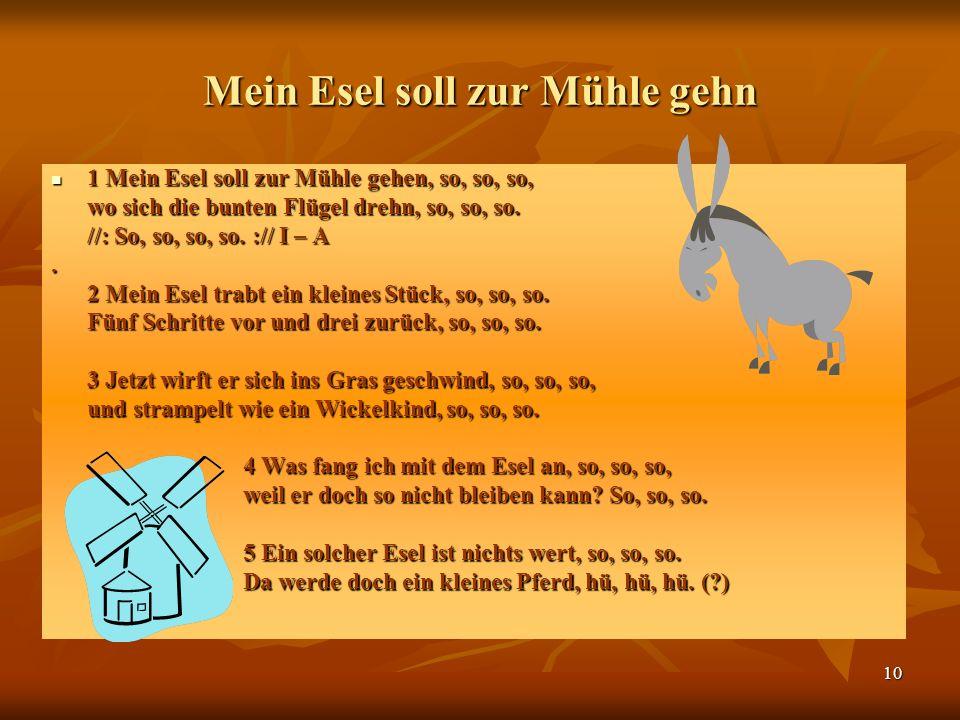 10 Mein Esel soll zur Mühle gehn 1 Mein Esel soll zur Mühle gehen, so, so, so, 1 Mein Esel soll zur Mühle gehen, so, so, so, wo sich die bunten Flügel drehn, so, so, so.