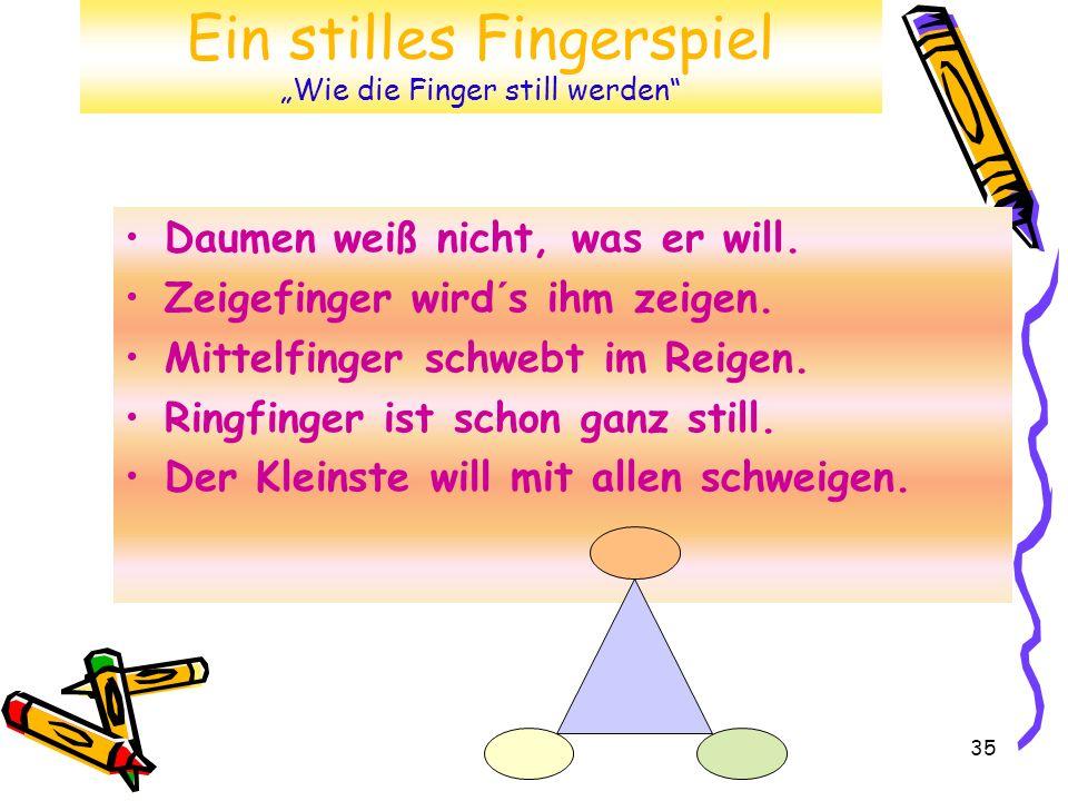 35 Ein stilles Fingerspiel Wie die Finger still werden Daumen weiß nicht, was er will.