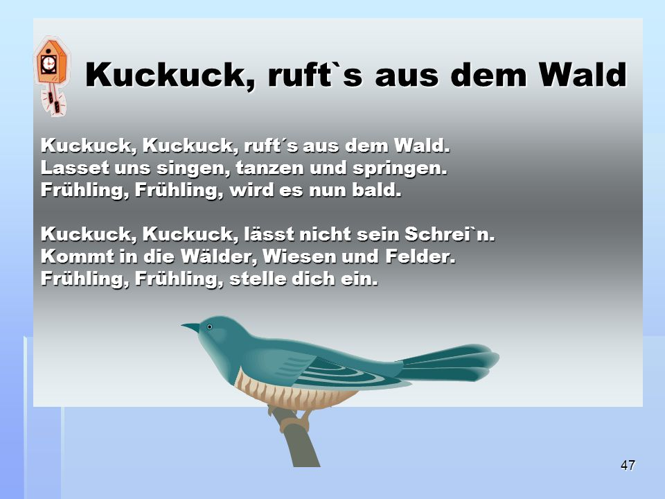 47 Kuckuck, ruft`s aus dem Wald Kuckuck, Kuckuck, ruft´s aus dem Wald.