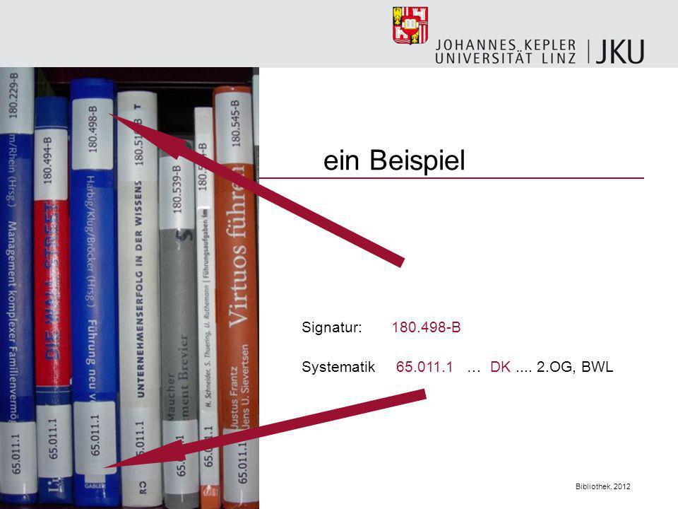 Bibliothek, 2012 ein Beispiel Signatur: 180.498-B Systematik 65.011.1 … DK.... 2.OG, BWL