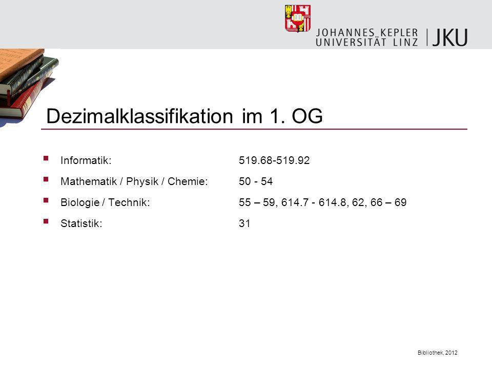Bibliothek, 2012 Informatik: 519.68-519.92 Mathematik / Physik / Chemie: 50 - 54 Biologie / Technik: 55 – 59, 614.7 - 614.8, 62, 66 – 69 Statistik:31